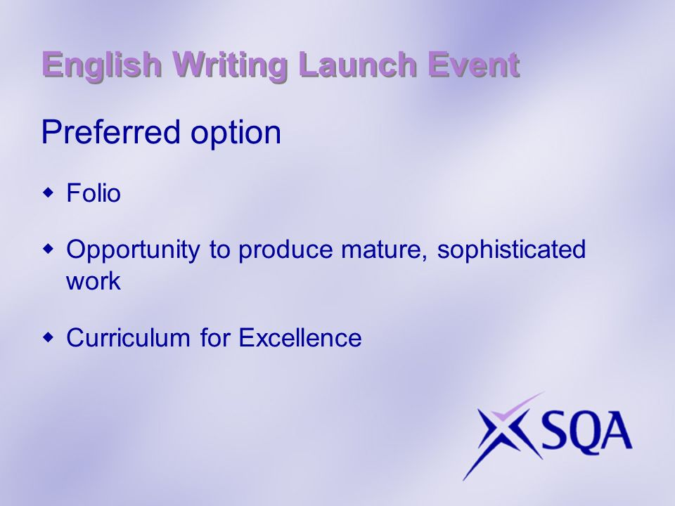 English Writing Launch Event Preferred option Folio Opportunity to produce mature, sophisticated work Curriculum for Excellence