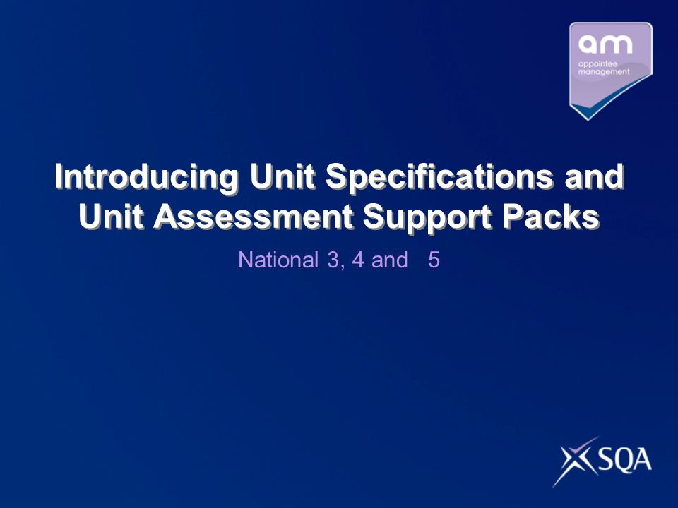 Introducing Unit Specifications and Unit Assessment Support Packs National 3, 4 and 5