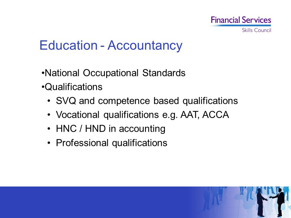 Education - Accountancy National Occupational Standards Qualifications SVQ and competence based qualifications Vocational qualifications e.g.