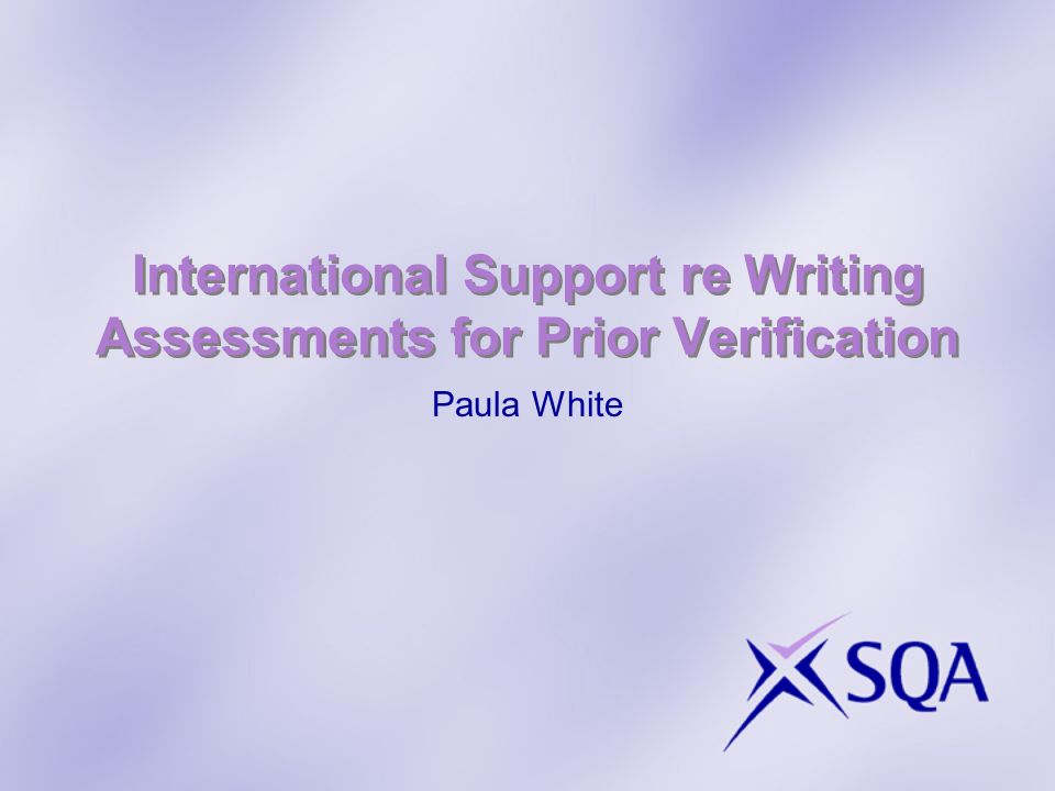 International Support re Writing Assessments for Prior Verification Paula White