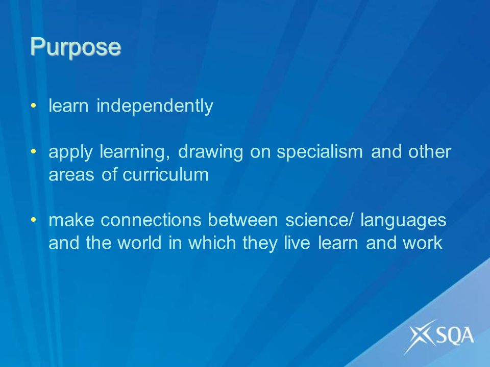 Purpose learn independently apply learning, drawing on specialism and other areas of curriculum make connections between science/ languages and the world in which they live learn and work
