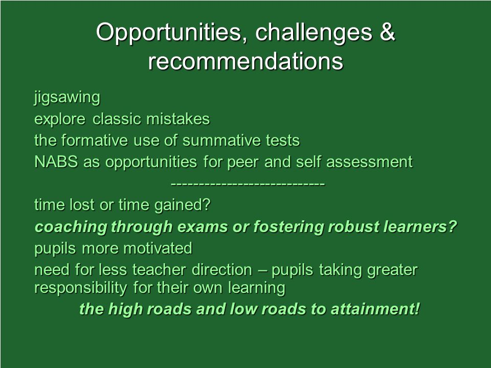 Opportunities, challenges & recommendations jigsawing explore classic mistakes the formative use of summative tests NABS as opportunities for peer and self assessment time lost or time gained.