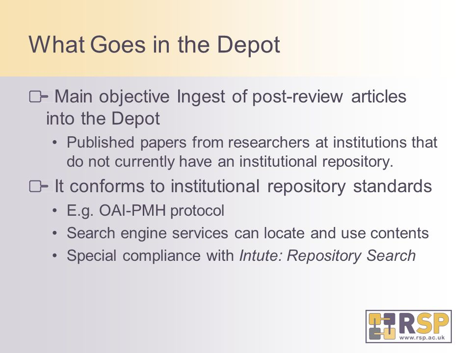 What Goes in the Depot Main objective Ingest of post-review articles into the Depot Published papers from researchers at institutions that do not currently have an institutional repository.