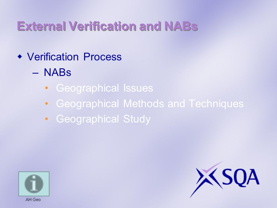 External Verification and NABs Verification Process –NABs Geographical Issues Geographical Methods and Techniques Geographical Study AH Geo
