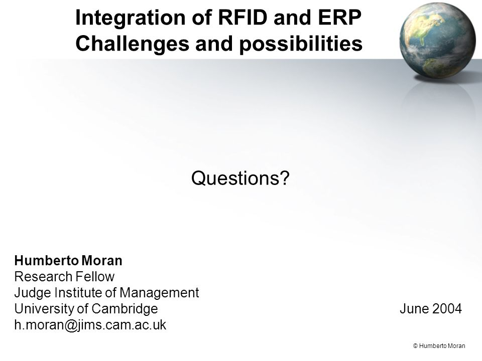 © Humberto Moran Integration of RFID and ERP Challenges and possibilities Questions.
