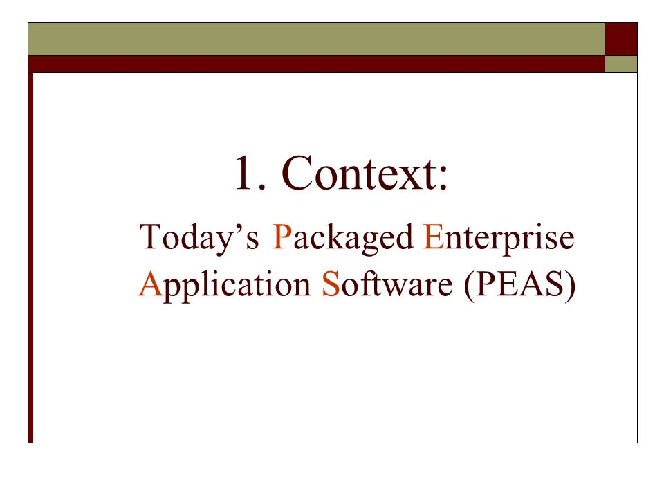 1. Context: Todays Packaged Enterprise Application Software (PEAS)
