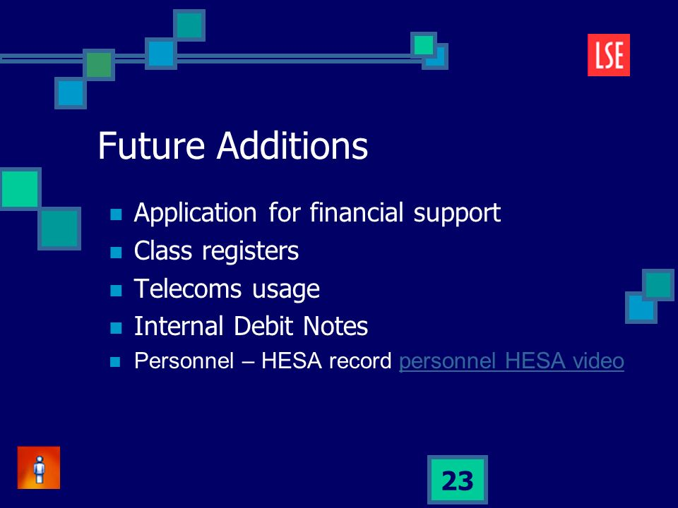 23 Future Additions Application for financial support Class registers Telecoms usage Internal Debit Notes Personnel – HESA record personnel HESA videopersonnel HESA video
