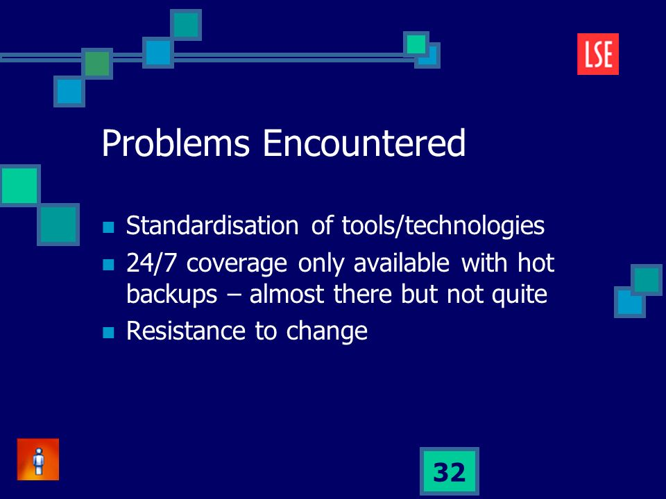 32 Problems Encountered Standardisation of tools/technologies 24/7 coverage only available with hot backups – almost there but not quite Resistance to change