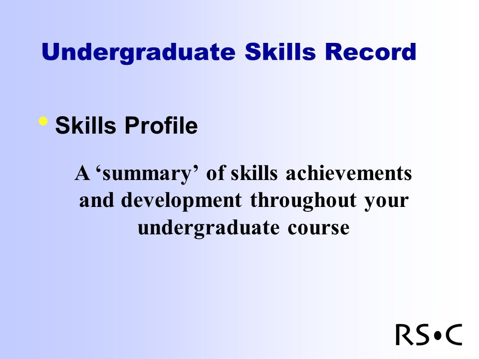 Undergraduate Skills Record Skills Profile A summary of skills achievements and development throughout your undergraduate course