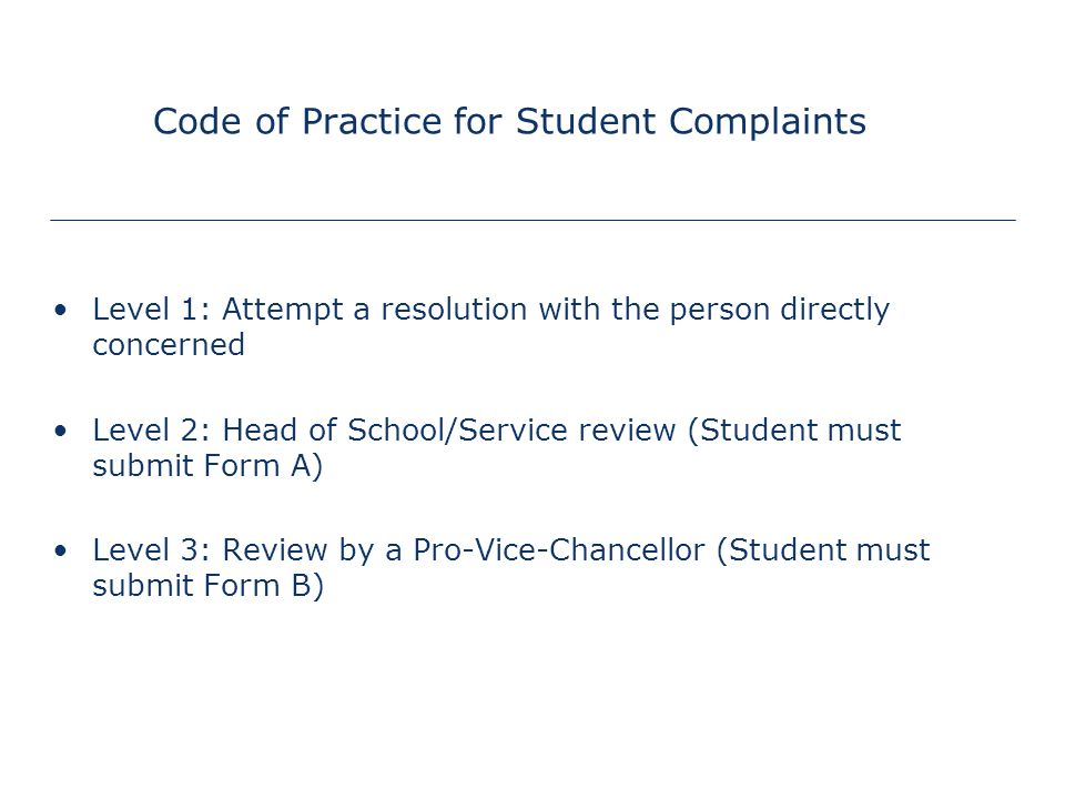 Student Complaints Code of Practice for Student Complaints found in Quality Manual: http://www.nottingham.ac.uk/qualitymanual/appeals/complaints.htmhttp://www.nottingham.ac.uk/qualitymanual/appeals/complaints.htm.