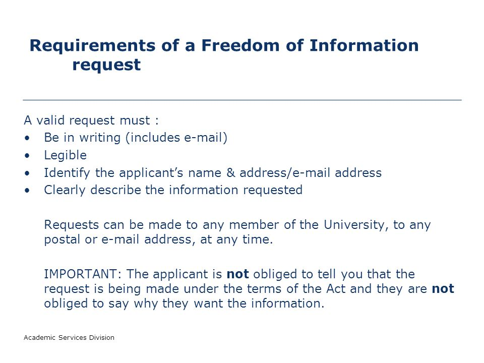 Academic Services Division Freedom of Information Act 2000 The Freedom of Information Act gives the public a general right of access to information held by the University.