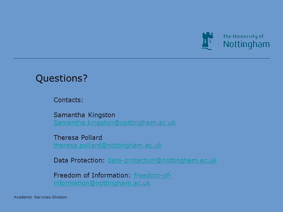 Academic Services Division Further Information University of Nottingham: Data Protection http://www.nottingham.ac.uk/asd/Data%20protection.htmhttp://www.nottingham.ac.uk/asd/Data%20protection.htm.