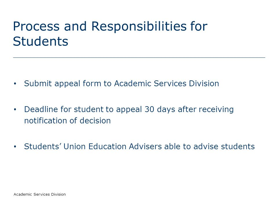 Academic Services Division Process and Responsibilities for Students Grounds for an appeal: 1.Procedural irregularity 2.