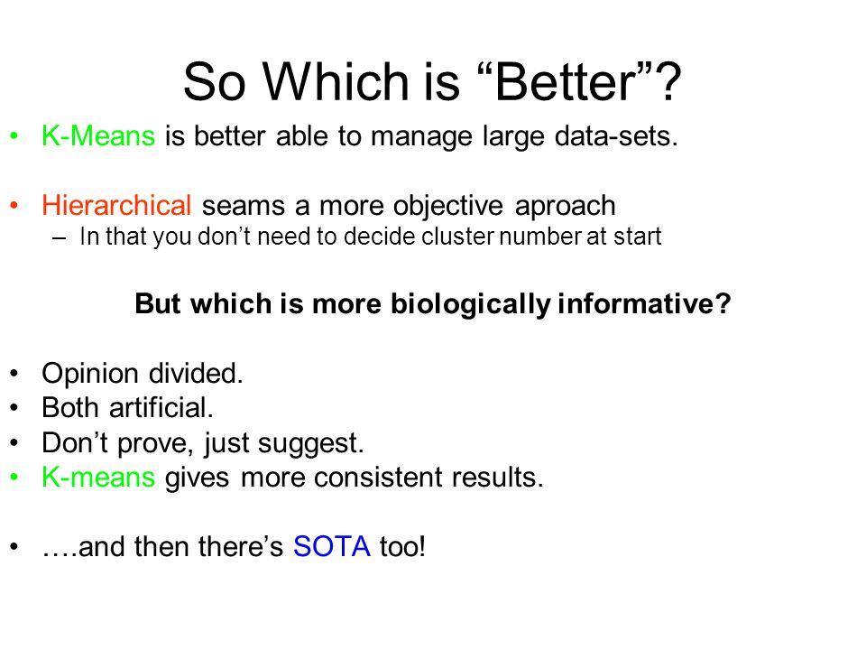 So Which is Better. K-Means is better able to manage large data-sets.