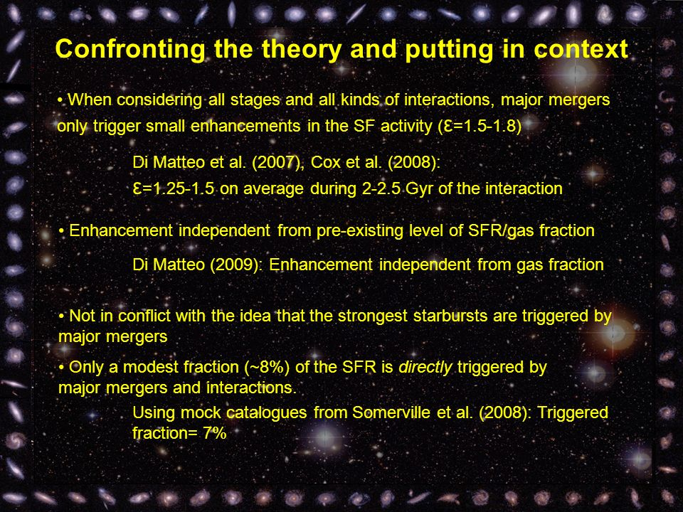 Confronting the theory and putting in context When considering all stages and all kinds of interactions, major mergers only trigger small enhancements in the SF activity ( ε =1.5-1.8) Di Matteo et al.