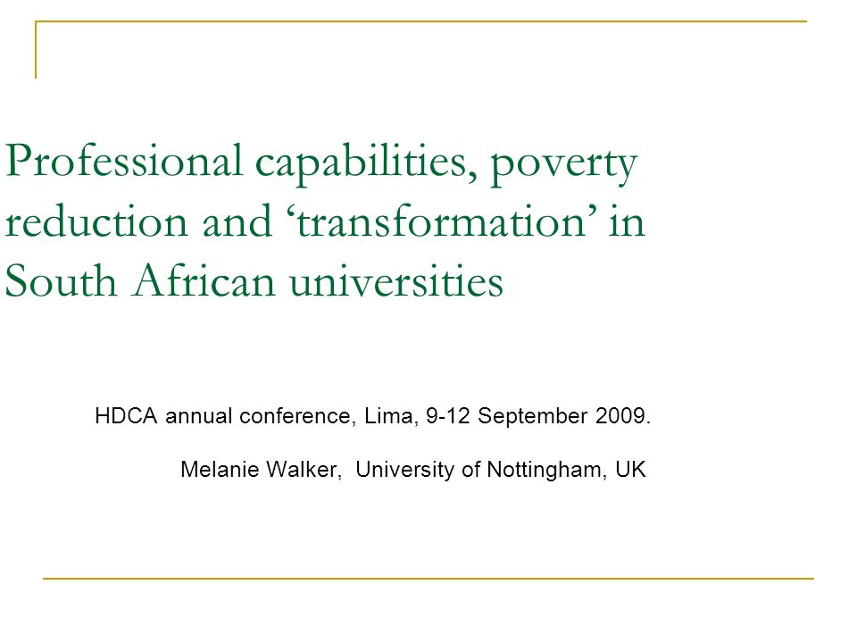 Professional capabilities, poverty reduction and transformation in South African universities HDCA annual conference, Lima, 9-12 September 2009.