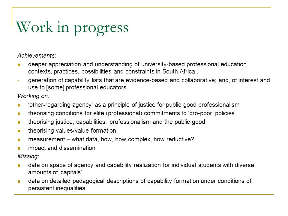 Work in progress Achievements: deeper appreciation and understanding of university-based professional education contexts, practices, possibilities and constraints in South Africa.