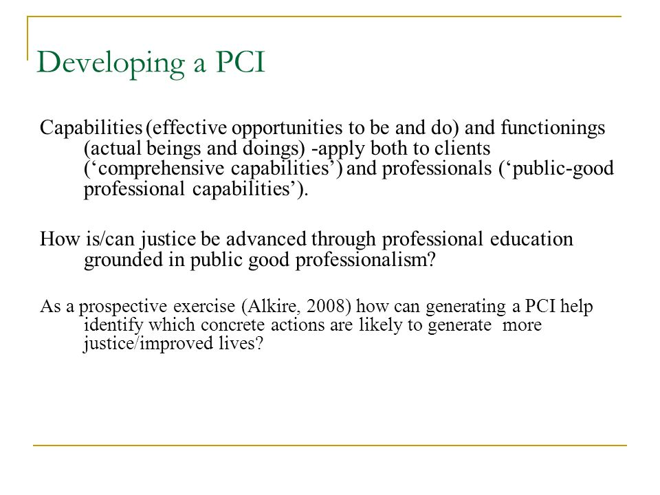 Developing a PCI Capabilities (effective opportunities to be and do) and functionings (actual beings and doings) -apply both to clients (comprehensive capabilities) and professionals (public-good professional capabilities).