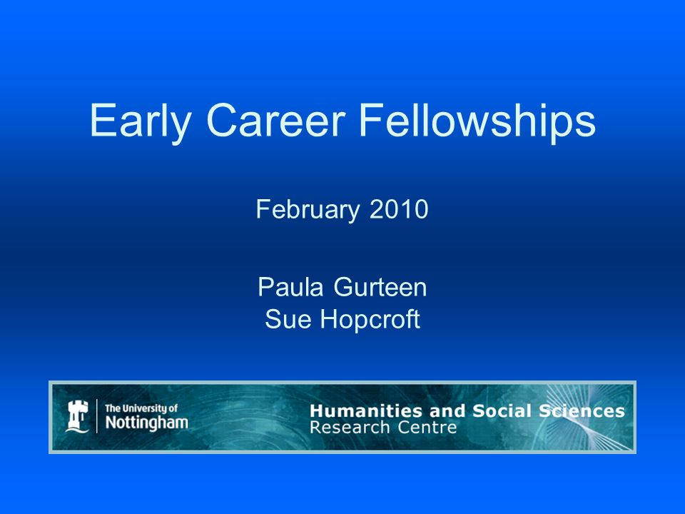 Early Career Fellowships February 2010 Paula Gurteen Sue Hopcroft Humanities & Social Sciences Research Centre