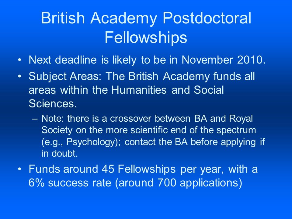 British Academy Postdoctoral Fellowships Next deadline is likely to be in November 2010.