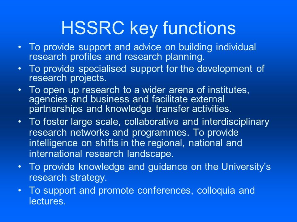 HSSRC key functions To provide support and advice on building individual research profiles and research planning.