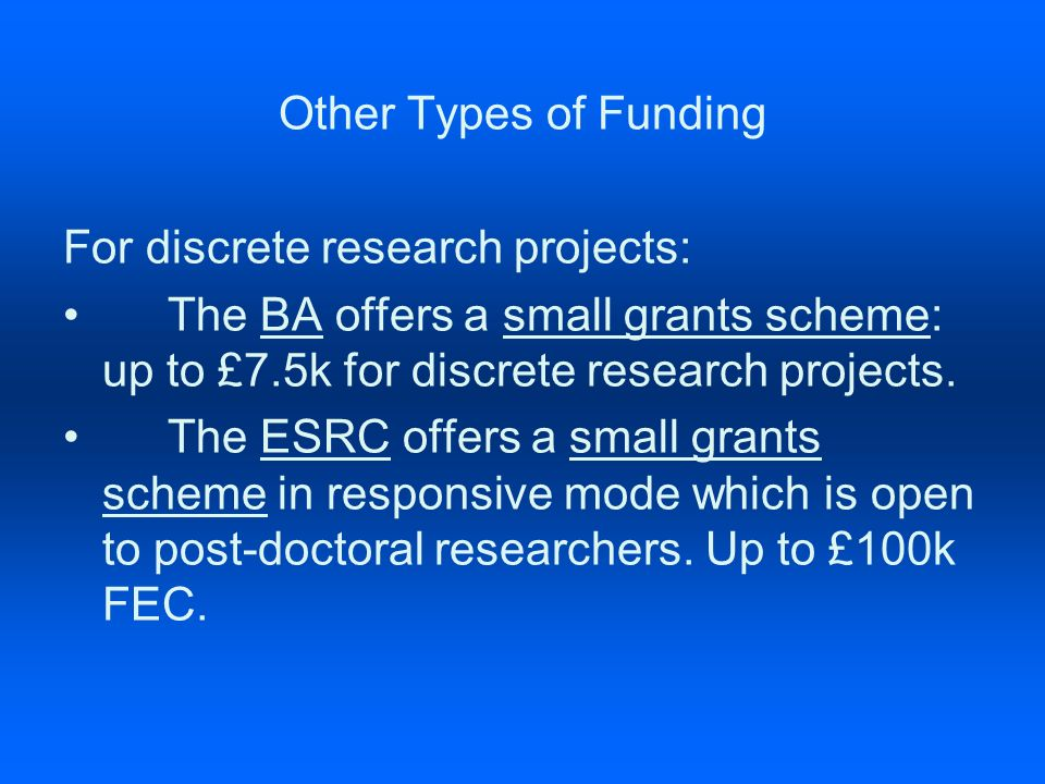Other Types of Funding For discrete research projects: The BA offers a small grants scheme: up to £7.5k for discrete research projects.