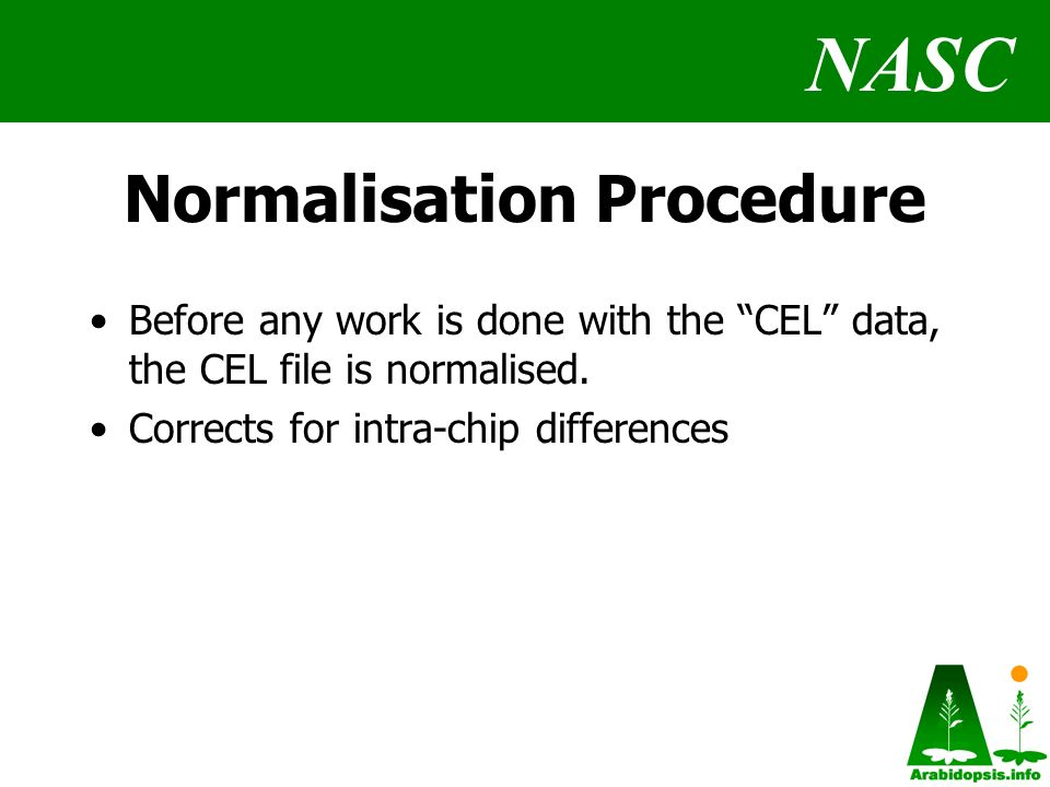 NASC Normalisation Procedure Before any work is done with the CEL data, the CEL file is normalised.