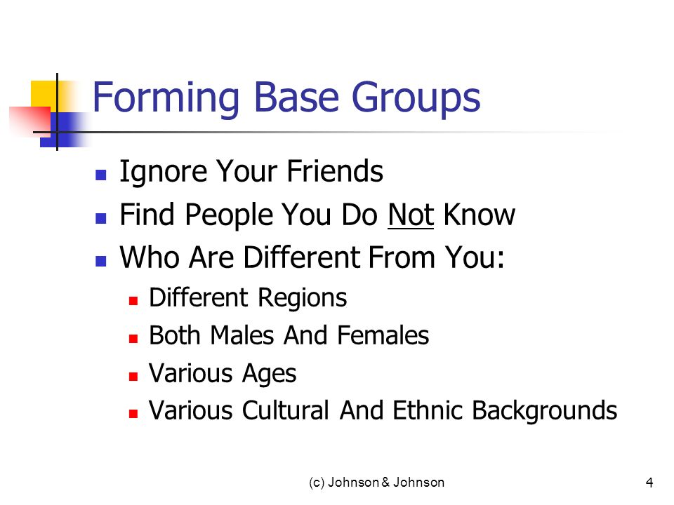 (c) Johnson & Johnson Forming Base Groups Ignore Your Friends Find People You Do Not Know Who Are Different From You: Different Regions Both Males And Females Various Ages Various Cultural And Ethnic Backgrounds 4