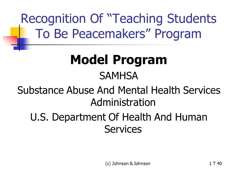 (c) Johnson & Johnson1 T 40 Recognition Of Teaching Students To Be Peacemakers Program Model Program SAMHSA Substance Abuse And Mental Health Services Administration U.S.