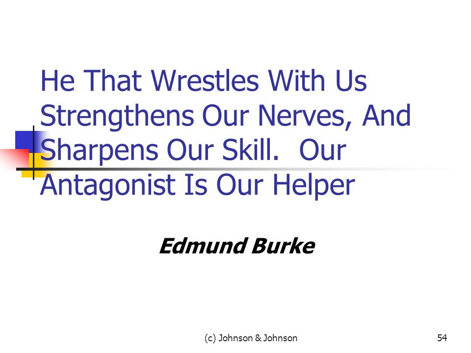 (c) Johnson & Johnson54 He That Wrestles With Us Strengthens Our Nerves, And Sharpens Our Skill.