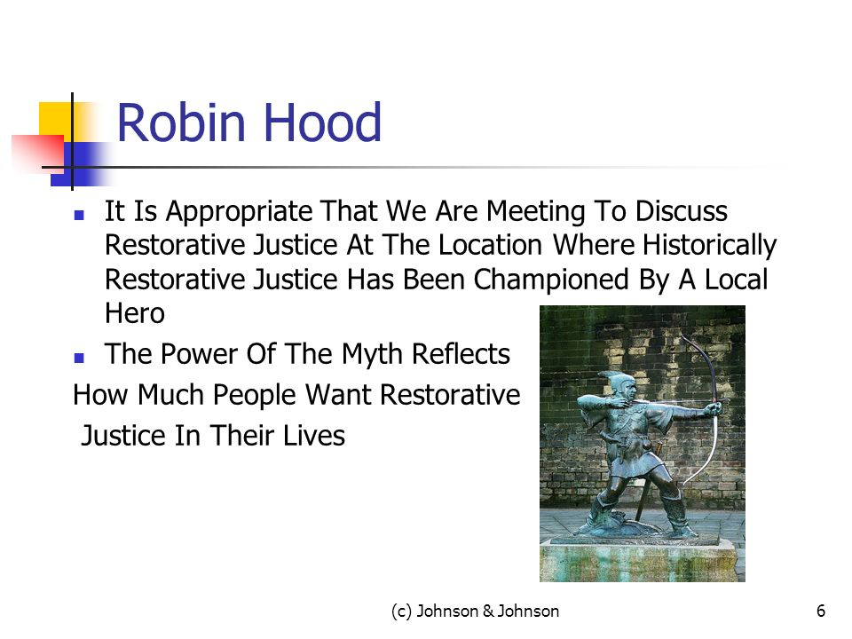 Robin Hood It Is Appropriate That We Are Meeting To Discuss Restorative Justice At The Location Where Historically Restorative Justice Has Been Championed By A Local Hero The Power Of The Myth Reflects How Much People Want Restorative Justice In Their Lives (c) Johnson & Johnson6