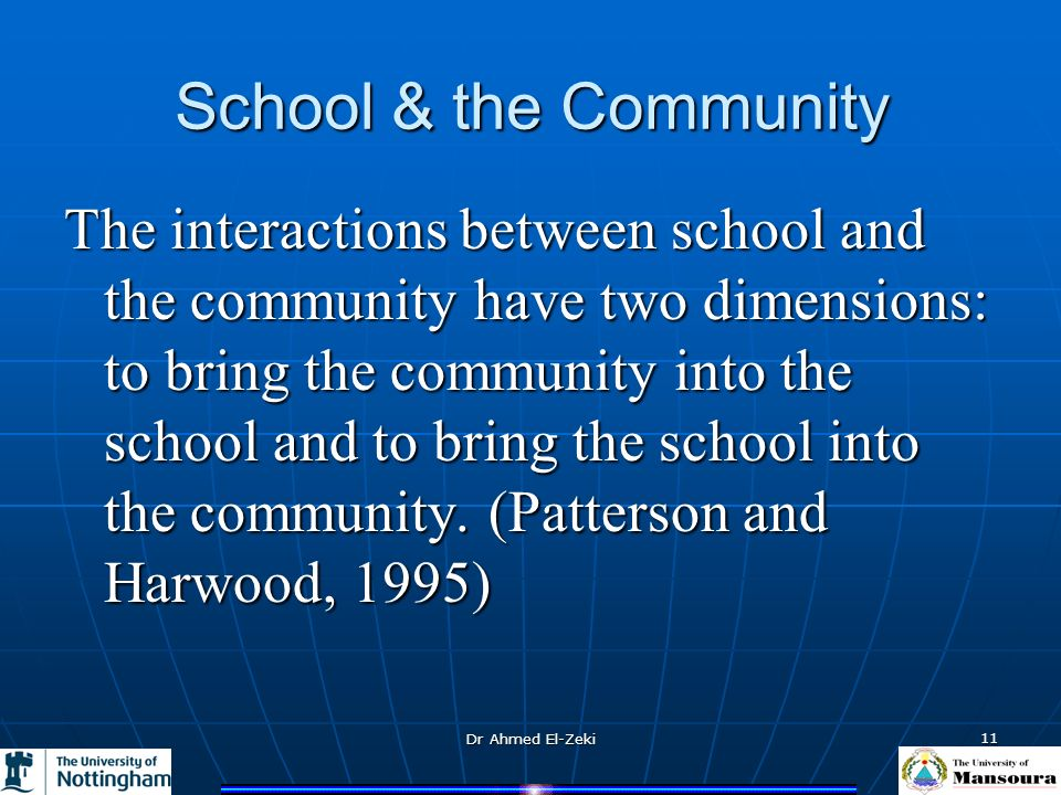 Dr Ahmed El-Zeki 11 The interactions between school and the community have two dimensions: to bring the community into the school and to bring the school into the community.