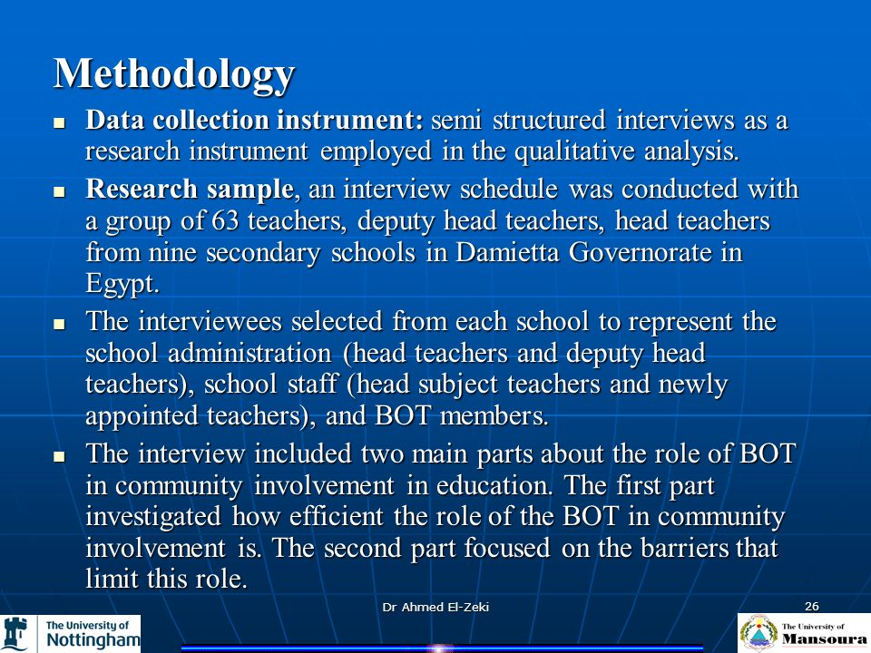 Dr Ahmed El-Zeki 26 Methodology Data collection instrument: semi structured interviews as a research instrument employed in the qualitative analysis.