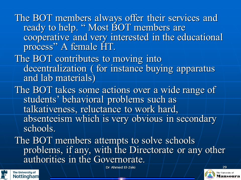 Dr Ahmed El-Zeki 29 The BOT members always offer their services and ready to help.