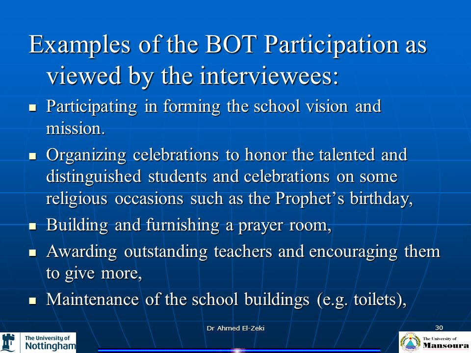 Dr Ahmed El-Zeki 30 Examples of the BOT Participation as viewed by the interviewees: Participating in forming the school vision and mission.