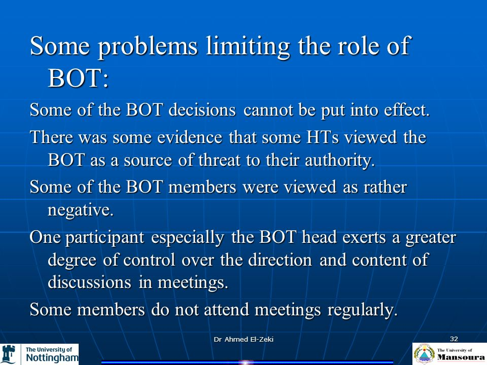 Dr Ahmed El-Zeki 32 Some problems limiting the role of BOT: Some of the BOT decisions cannot be put into effect.