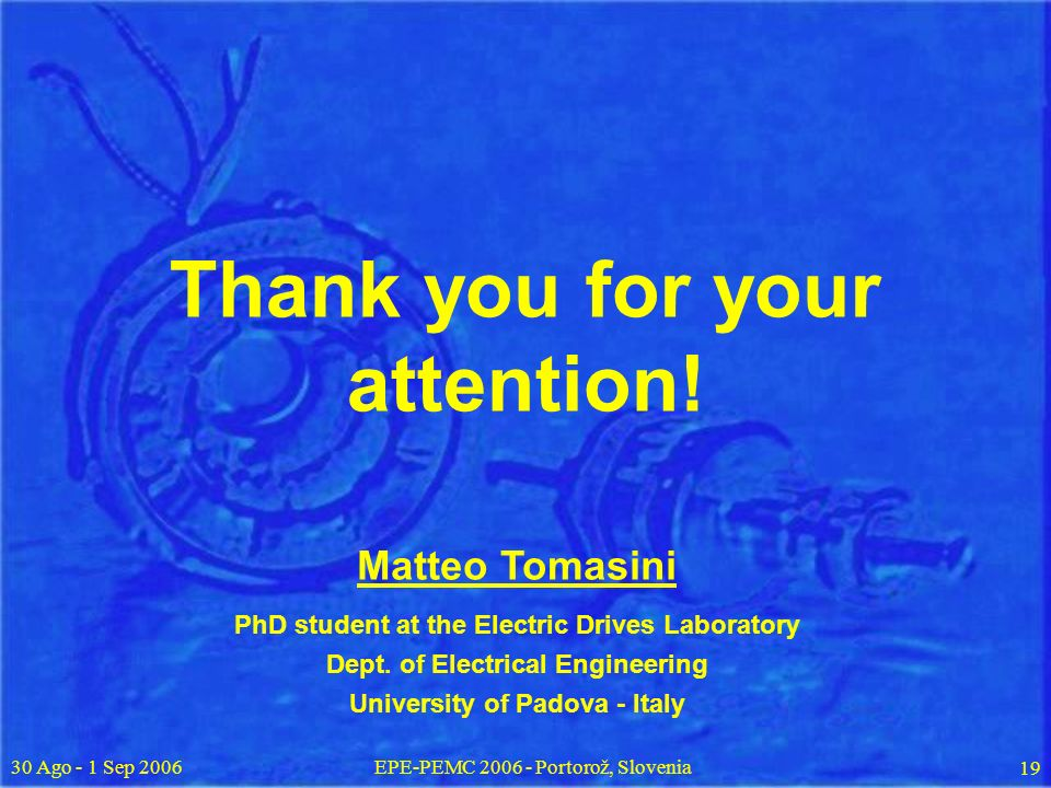 30 Ago - 1 Sep 2006EPE-PEMC 2006 - Portorož, Slovenia 19 Thank you for your attention.