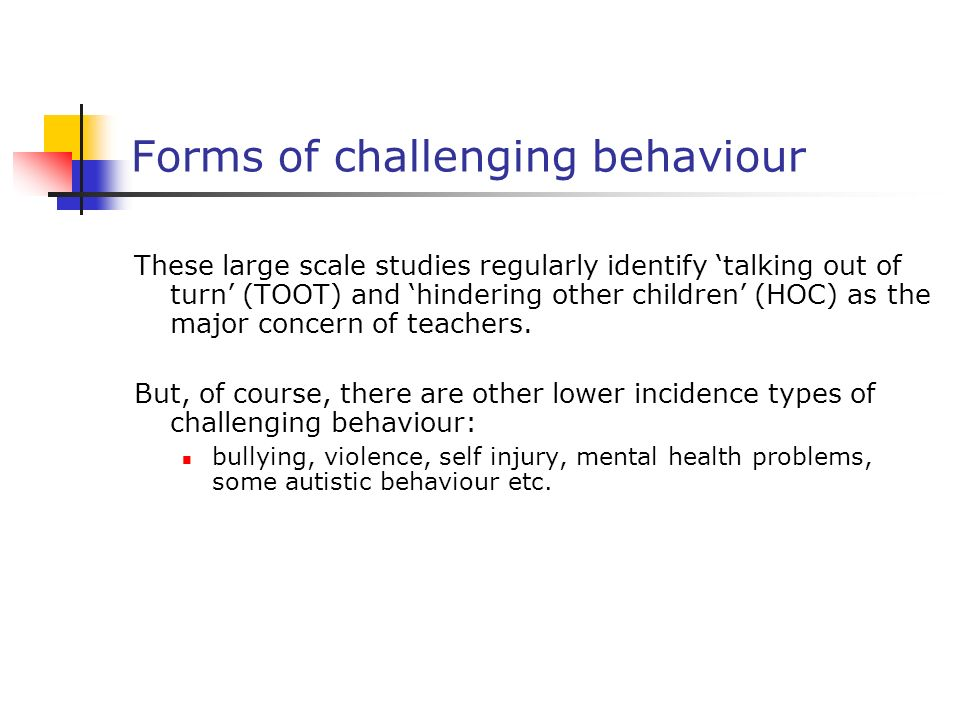 Forms of challenging behaviour These large scale studies regularly identify talking out of turn (TOOT) and hindering other children (HOC) as the major concern of teachers.
