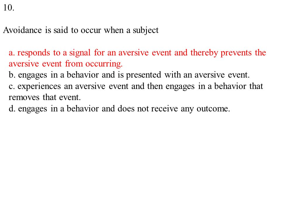 10. Avoidance is said to occur when a subject a.