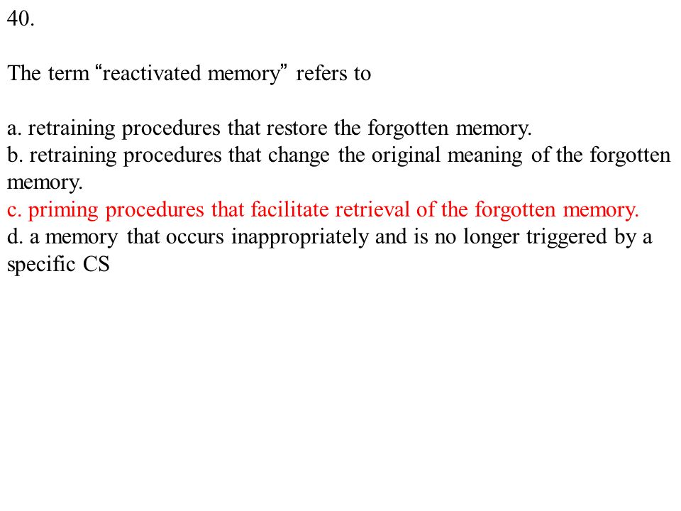 40. The term reactivated memory refers to a.