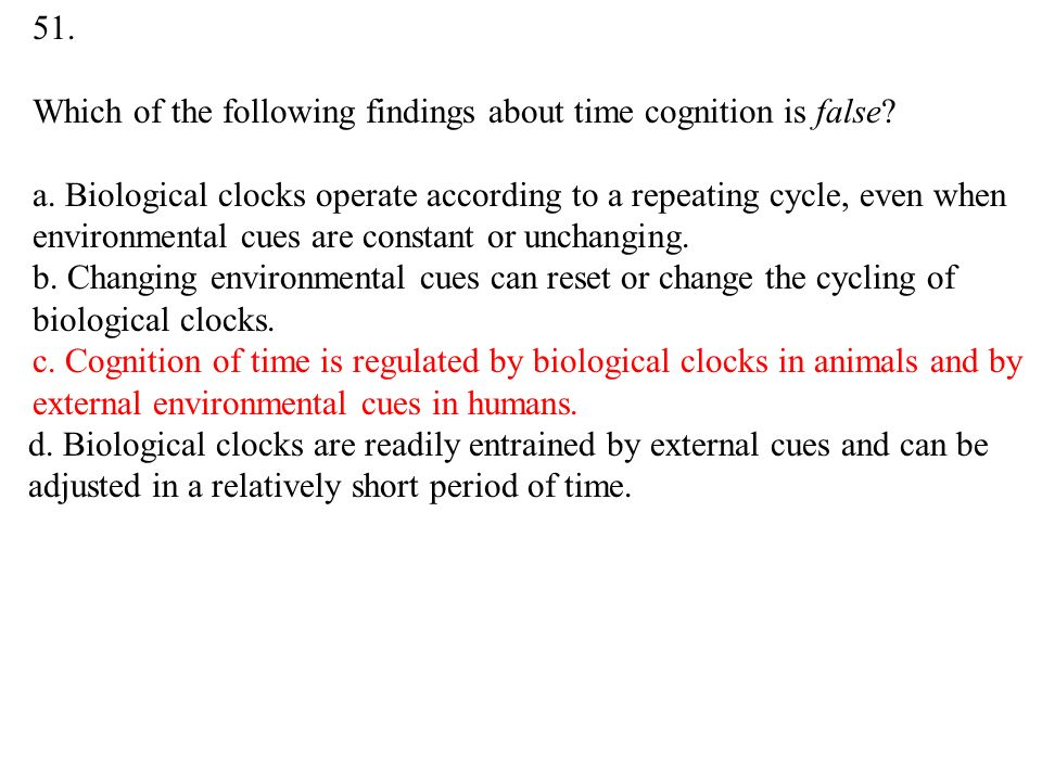 51. Which of the following findings about time cognition is false.