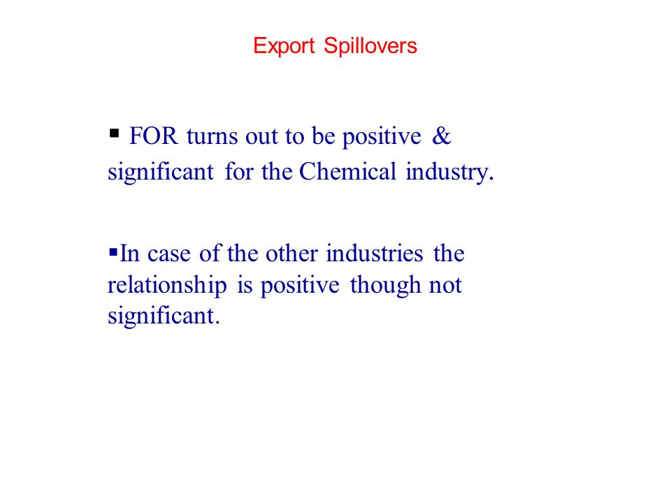 Export Spillovers FOR turns out to be positive & significant for the Chemical industry.