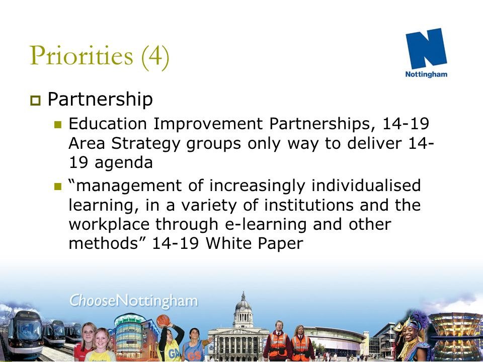 Priorities (3) Progression Schools need to track student achievement at levels 2 and 3 beyond their institution a system where the individual learner can demonstrate to another institution, an employer, or to a parent, what they have done, how they are succeeding and who they are Michael Stevenson DfES