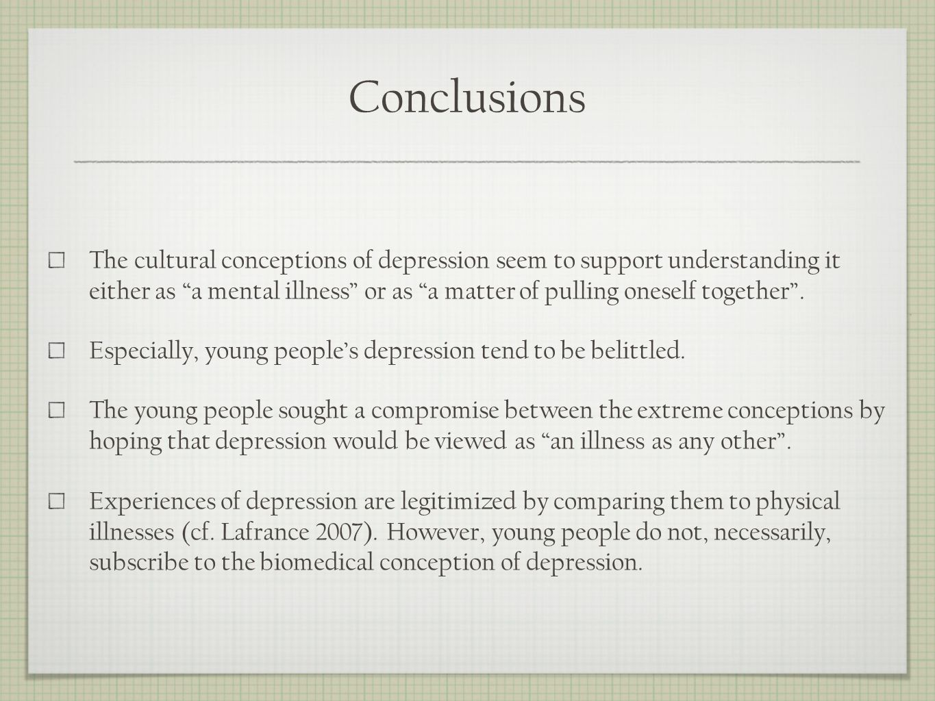Conclusions The cultural conceptions of depression seem to support understanding it either as a mental illness or as a matter of pulling oneself together.