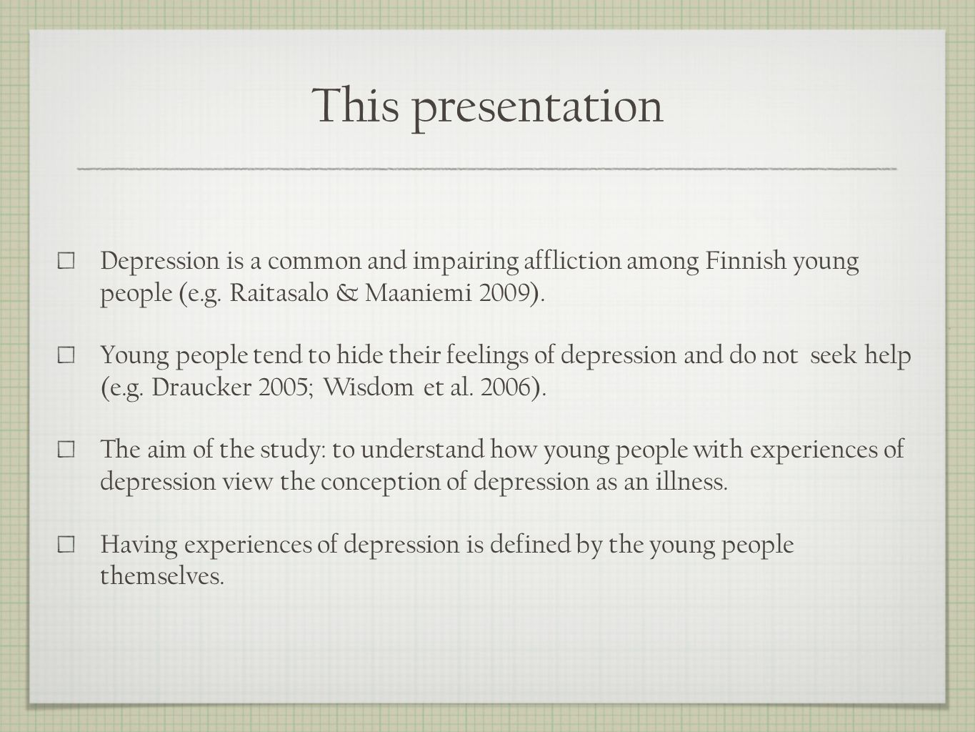 This presentation Depression is a common and impairing affliction among Finnish young people (e.g.