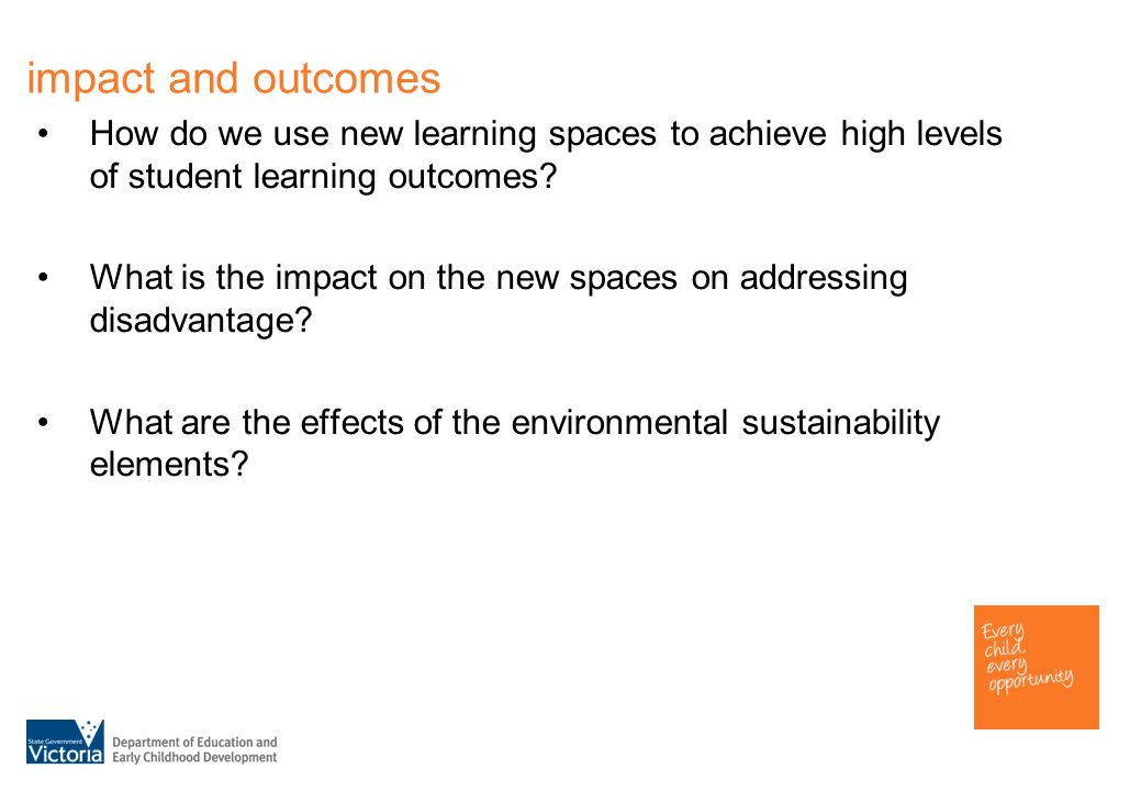 impact and outcomes How do we use new learning spaces to achieve high levels of student learning outcomes.