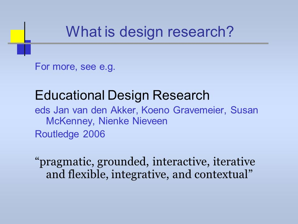 What is design research. For more, see e.g.