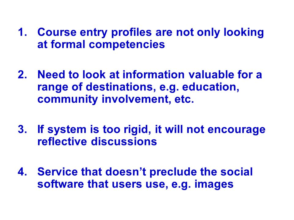 1.Course entry profiles are not only looking at formal competencies 2.Need to look at information valuable for a range of destinations, e.g.