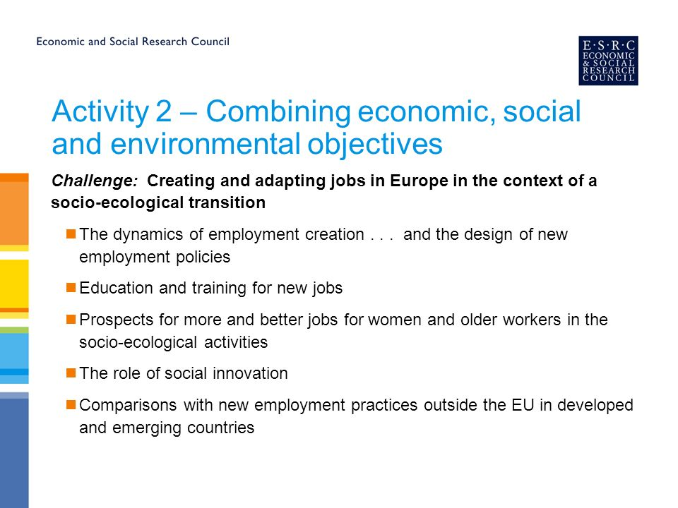 Activity 2 – Combining economic, social and environmental objectives Challenge: Creating and adapting jobs in Europe in the context of a socio-ecological transition The dynamics of employment creation...