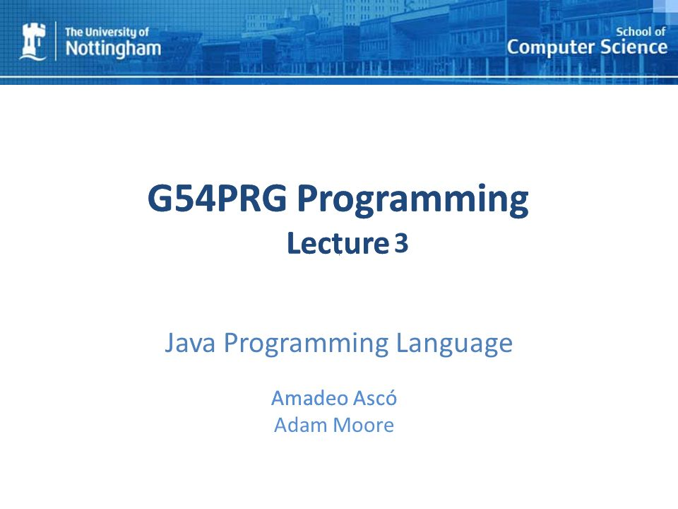 1 G54PRG Programming Lecture 1 Amadeo Ascó Adam Moore G54PRG Programming Lecture 1 Amadeo Ascó 3 Java Programming Language
